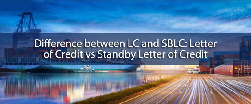 Difference between LC and SBLC - Letter of Credit - Standby Letter of Credit