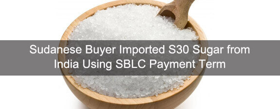 Sudanese Buyer Imported S30 Sugar from India Using SBLC Payment Term